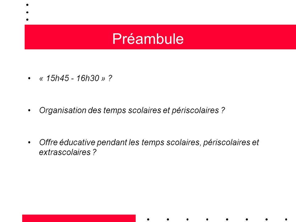 Préambule « 15h45 - 16h30 » Organisation des temps scolaires et périscolaires