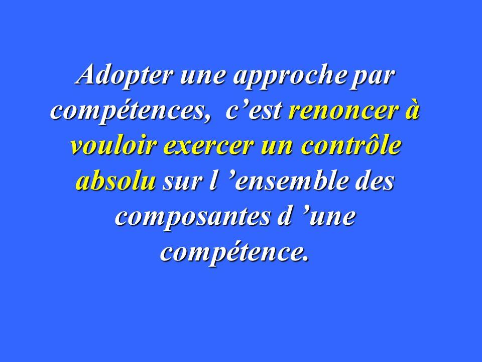 Adopter une approche par compétences, c'est renoncer à vouloir exercer un contrôle absolu sur l 'ensemble des composantes d 'une compétence.