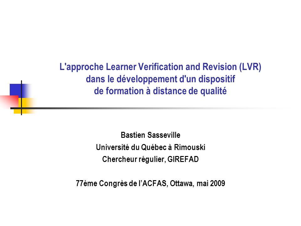 L approche Learner Verification and Revision (LVR) dans le développement d un dispositif de formation à distance de qualité