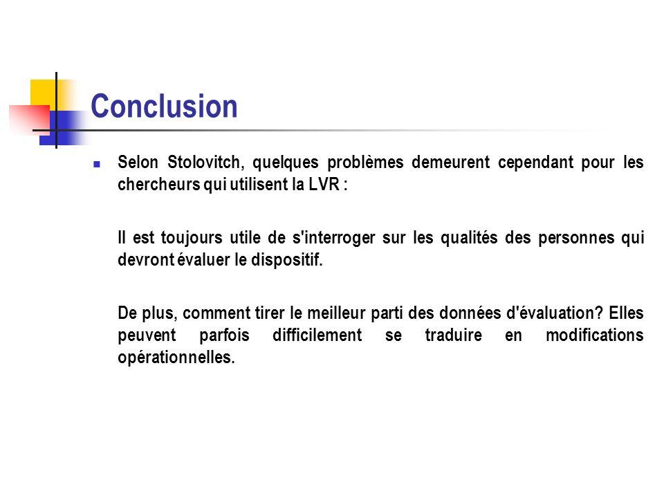 Conclusion Selon Stolovitch, quelques problèmes demeurent cependant pour les chercheurs qui utilisent la LVR :