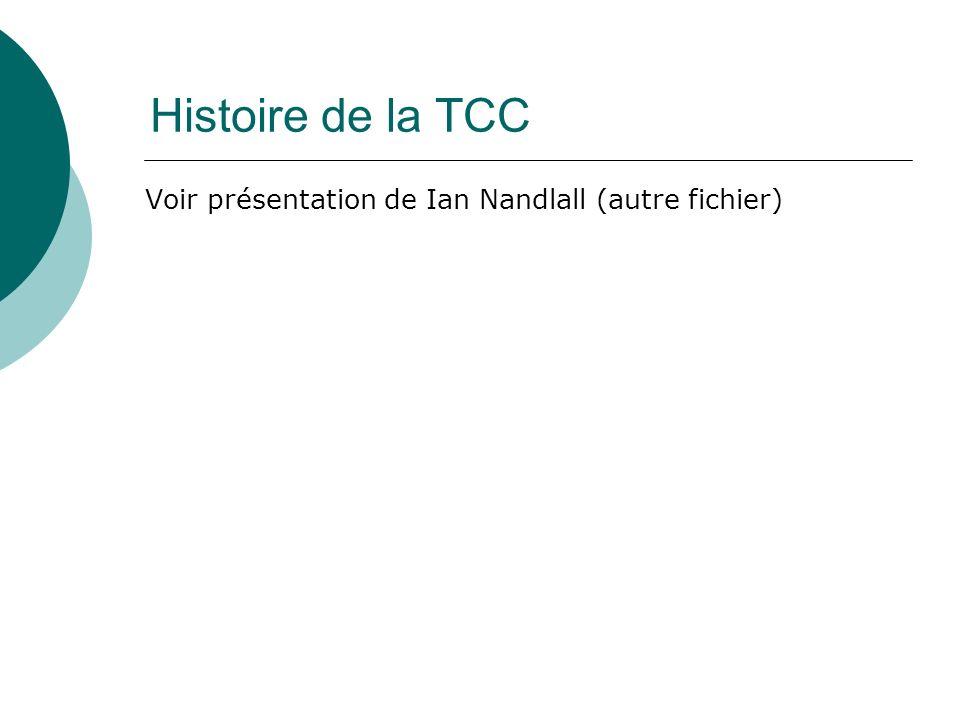 Histoire de la TCC Voir présentation de Ian Nandlall (autre fichier)
