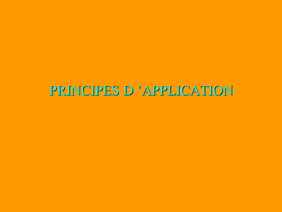 PRINCIPES D 'APPLICATION