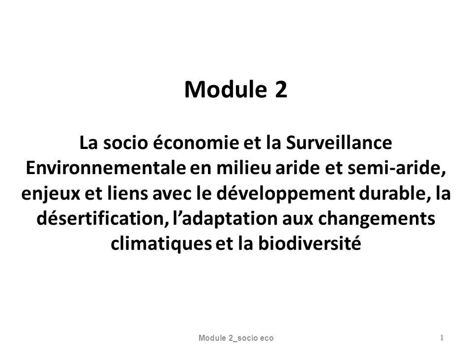 Module 2 La socio économie et la Surveillance Environnementale en milieu aride et semi-aride, enjeux et liens avec le développement durable, la désertification, l'adaptation aux changements climatiques et la biodiversité