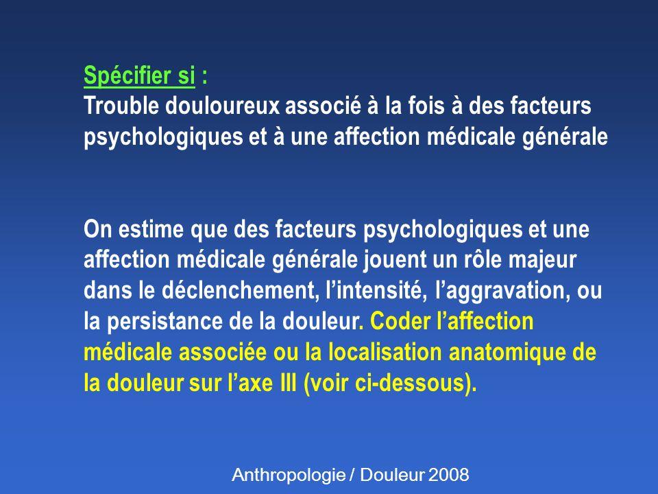 Spécifier si : Trouble douloureux associé à la fois à des facteurs psychologiques et à une affection médicale générale.