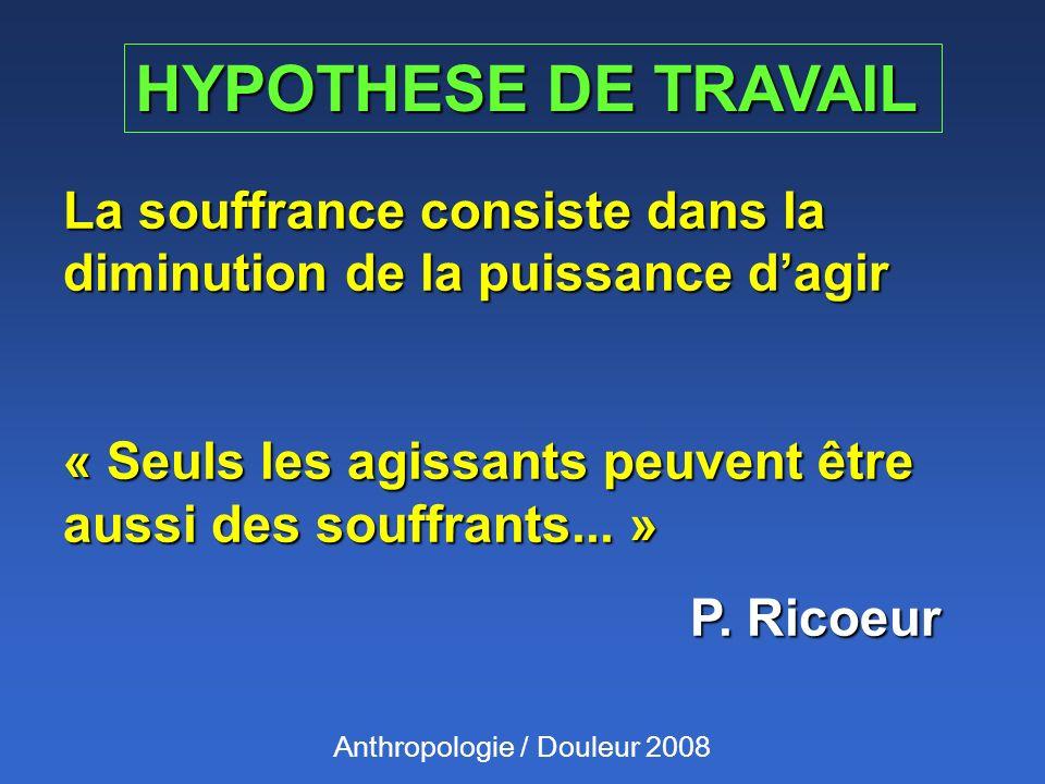 HYPOTHESE DE TRAVAIL La souffrance consiste dans la diminution de la puissance d'agir. « Seuls les agissants peuvent être aussi des souffrants... »