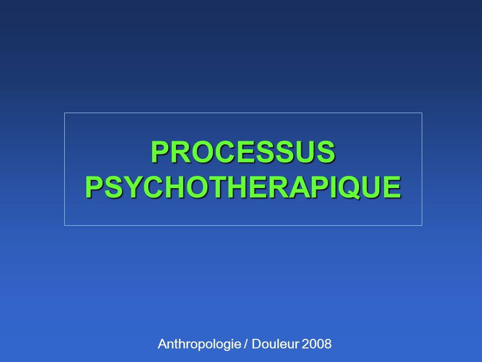 PROCESSUS PSYCHOTHERAPIQUE