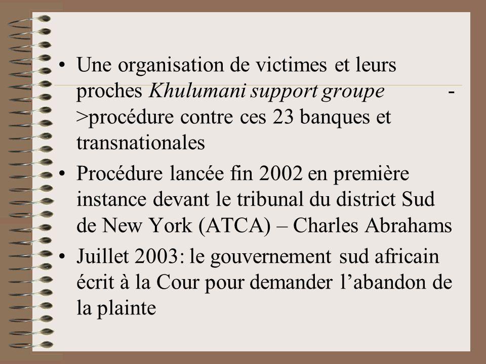 Une organisation de victimes et leurs proches Khulumani support groupe ->procédure contre ces 23 banques et transnationales