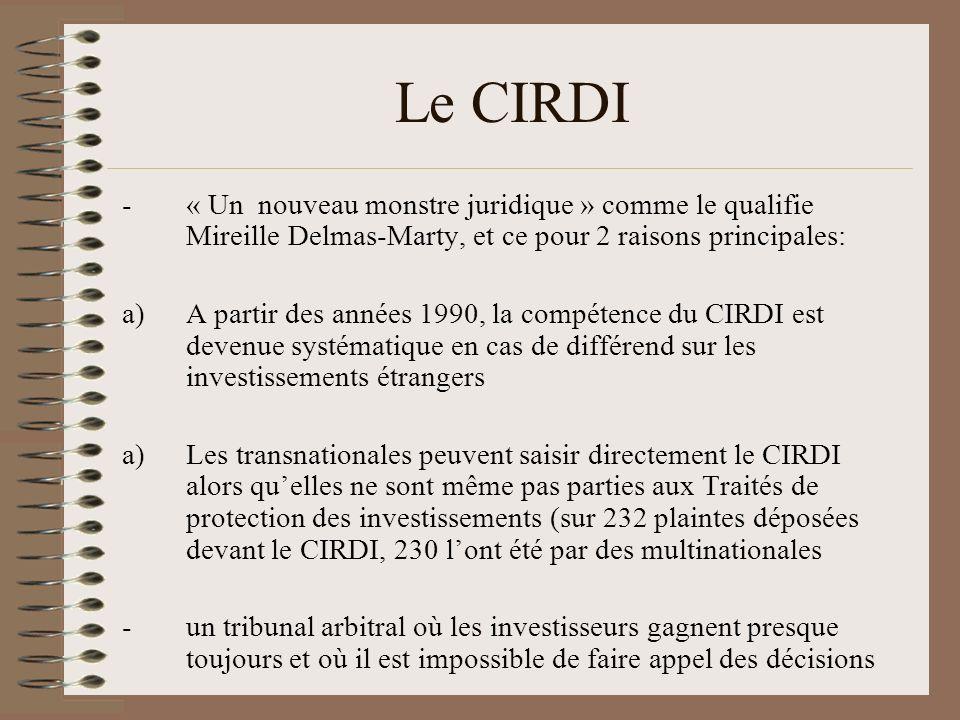 Le CIRDI « Un nouveau monstre juridique » comme le qualifie Mireille Delmas-Marty, et ce pour 2 raisons principales: