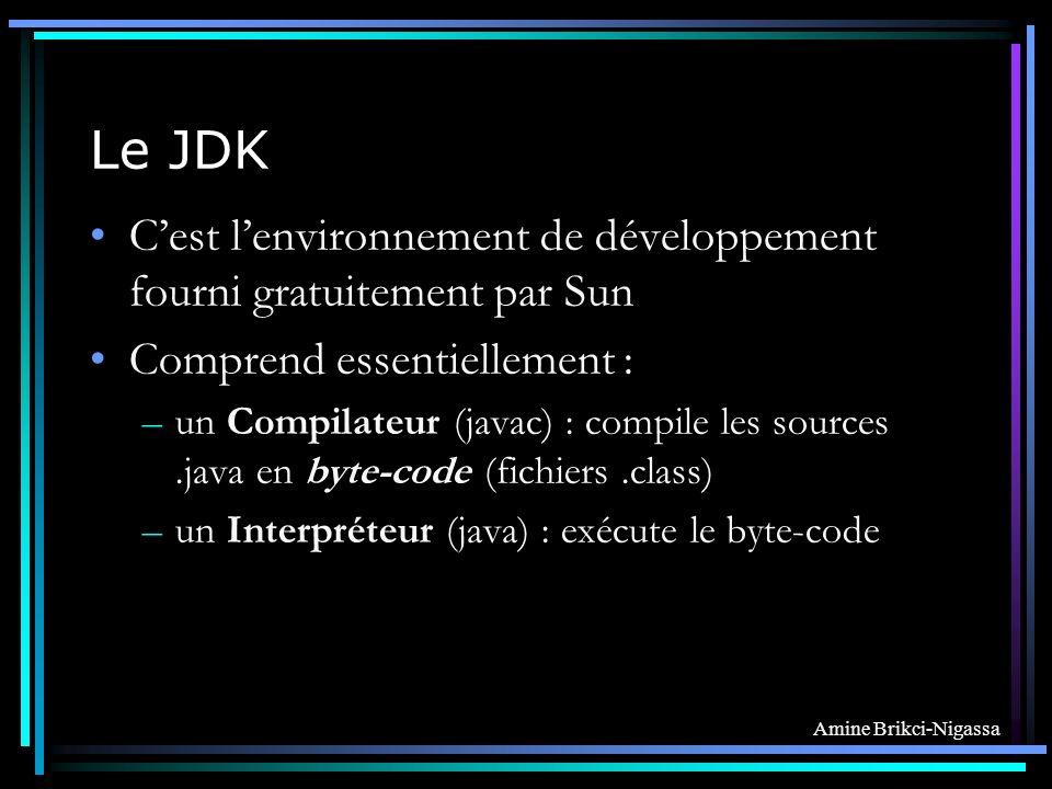 Le JDK C'est l'environnement de développement fourni gratuitement par Sun. Comprend essentiellement :