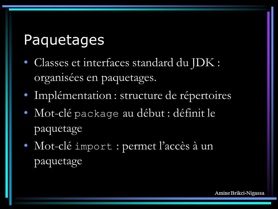 Paquetages Classes et interfaces standard du JDK : organisées en paquetages. Implémentation : structure de répertoires.