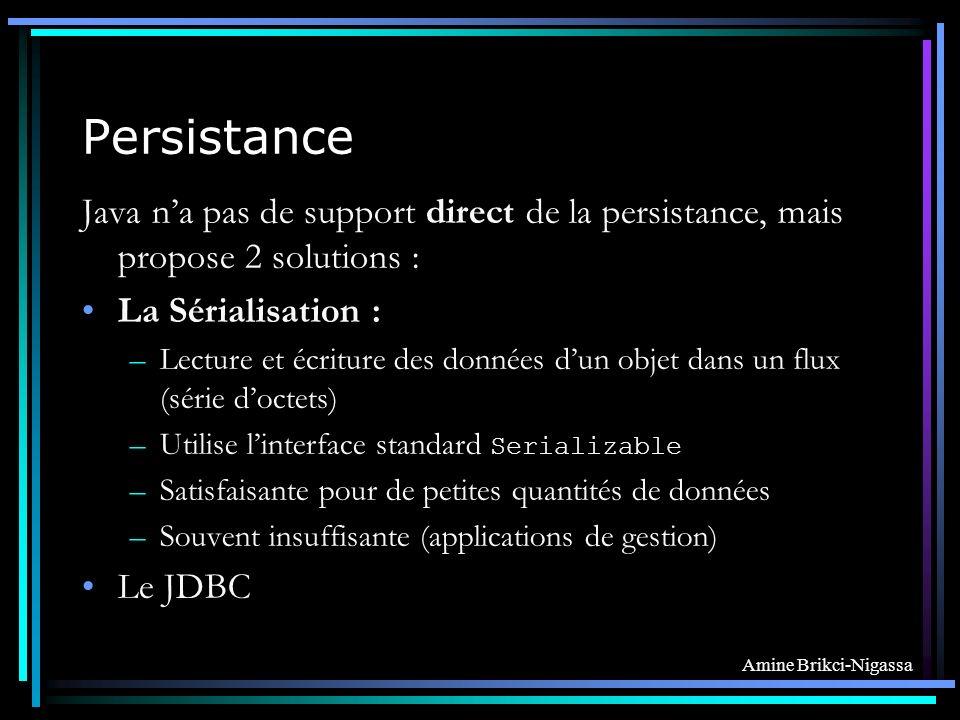 Persistance Java n'a pas de support direct de la persistance, mais propose 2 solutions : La Sérialisation :