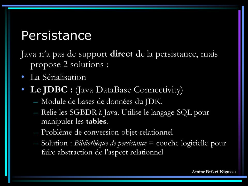Persistance Java n'a pas de support direct de la persistance, mais propose 2 solutions : La Sérialisation.