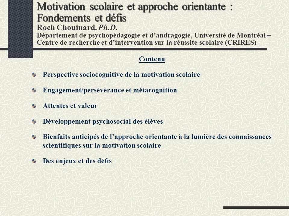 Motivation scolaire et approche orientante : Fondements et défis Roch Chouinard, Ph.D. Département de psychopédagogie et d'andragogie, Université de Montréal – Centre de recherche et d'intervention sur la réussite scolaire (CRIRES)
