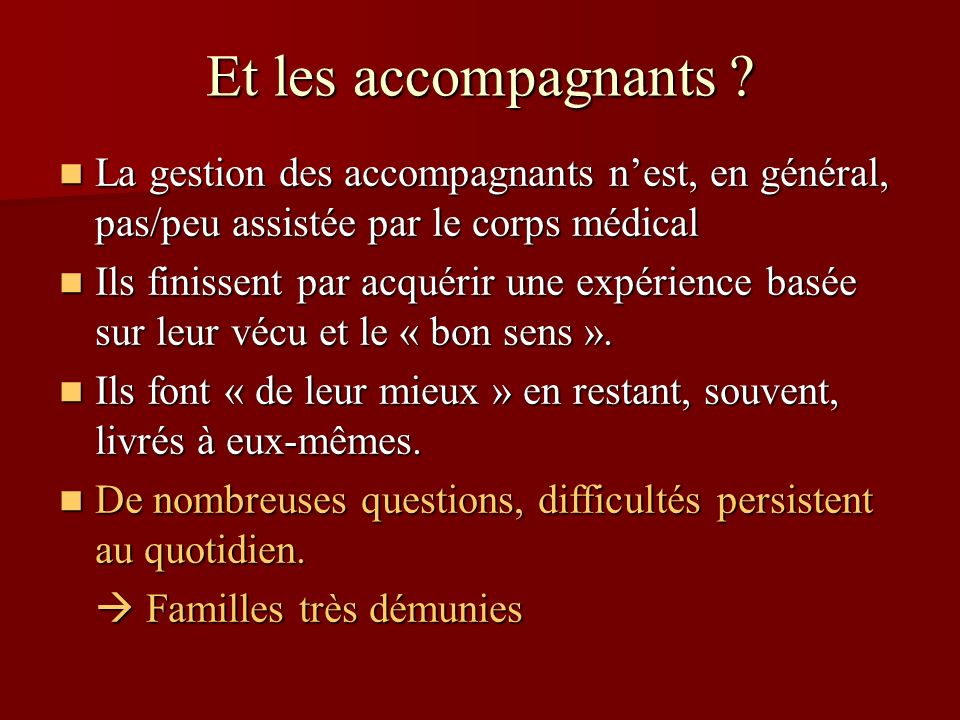 Et les accompagnants La gestion des accompagnants n'est, en général, pas/peu assistée par le corps médical.