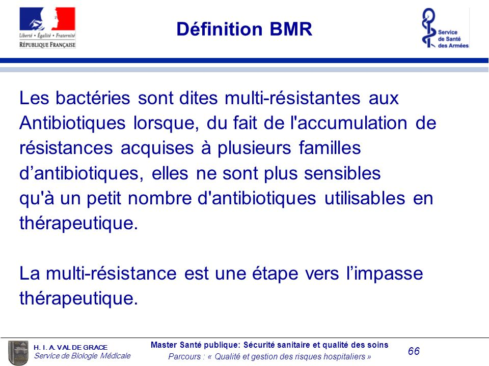 Définition BMR Les bactéries sont dites multi-résistantes aux. Antibiotiques lorsque, du fait de l accumulation de.