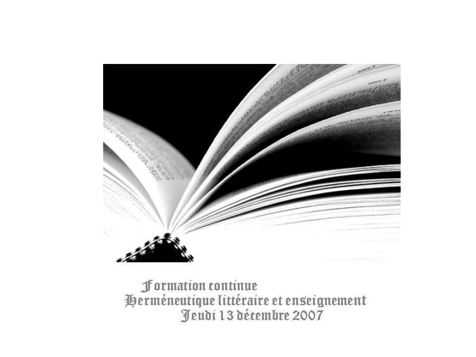 Formation continue Herméneutique littéraire et enseignement Jeudi 13 décembre 2007