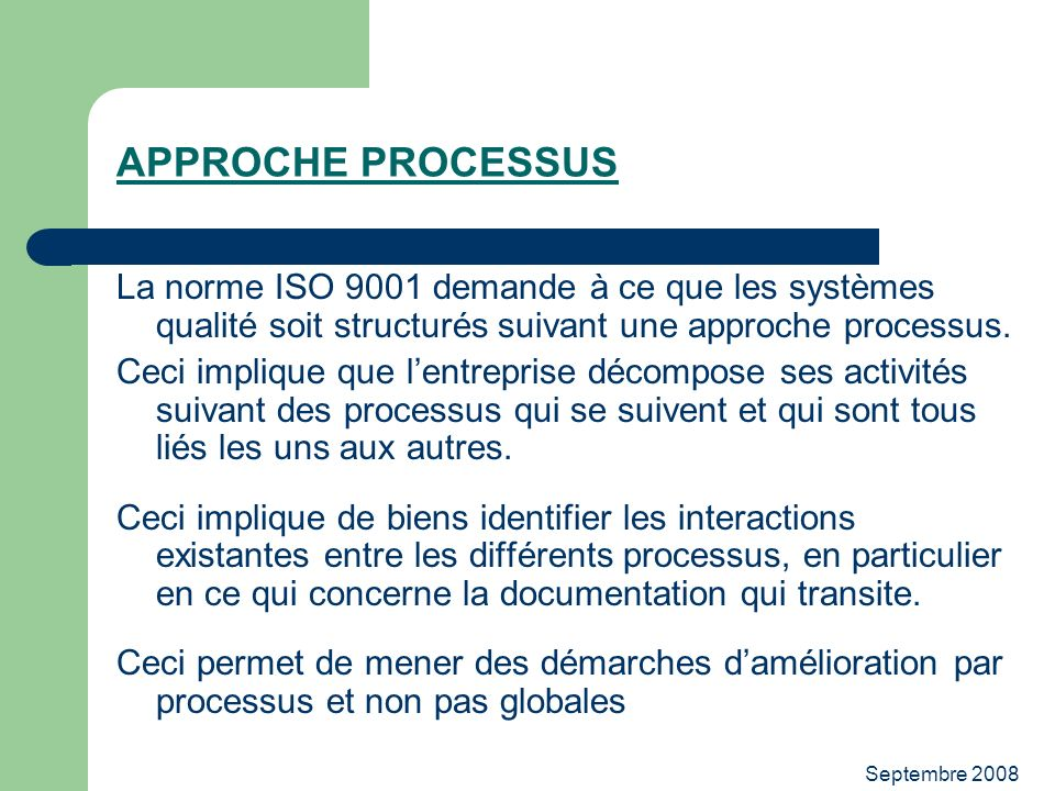 APPROCHE PROCESSUS La norme ISO 9001 demande à ce que les systèmes qualité soit structurés suivant une approche processus.