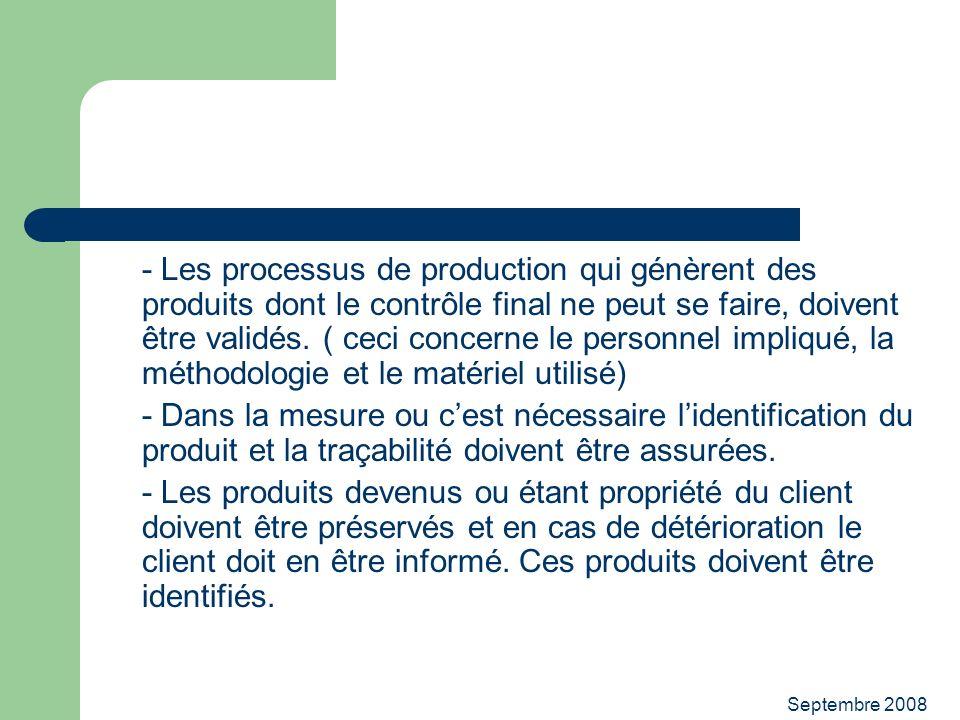 - Les processus de production qui génèrent des produits dont le contrôle final ne peut se faire, doivent être validés. ( ceci concerne le personnel impliqué, la méthodologie et le matériel utilisé)