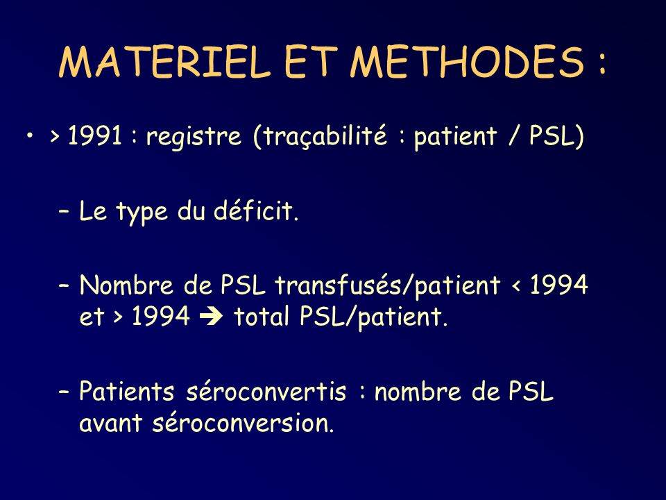 MATERIEL ET METHODES : > 1991 : registre (traçabilité : patient / PSL) Le type du déficit.