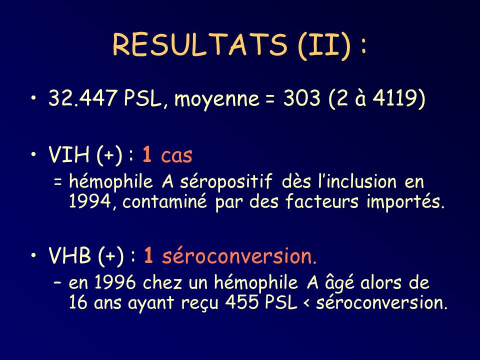 RESULTATS (II) : 32.447 PSL, moyenne = 303 (2 à 4119) VIH (+) : 1 cas