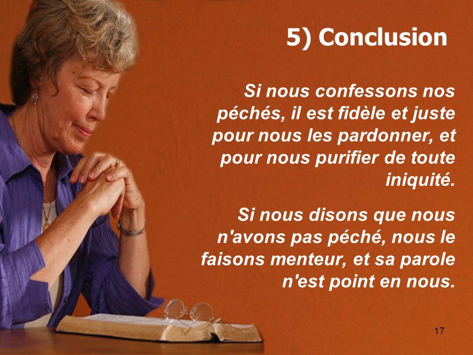 5) Conclusion Si nous confessons nos péchés, il est fidèle et juste pour nous les pardonner, et pour nous purifier de toute iniquité.
