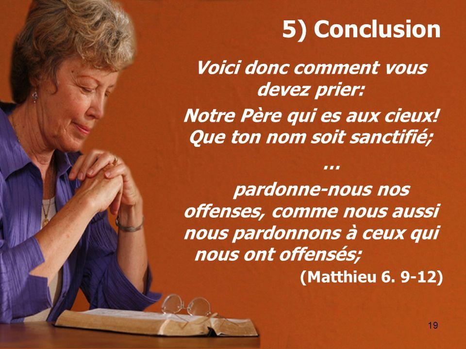 5) Conclusion Voici donc comment vous devez prier: