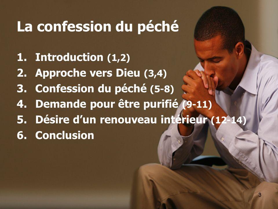 La confession du péché Introduction (1,2) Approche vers Dieu (3,4)