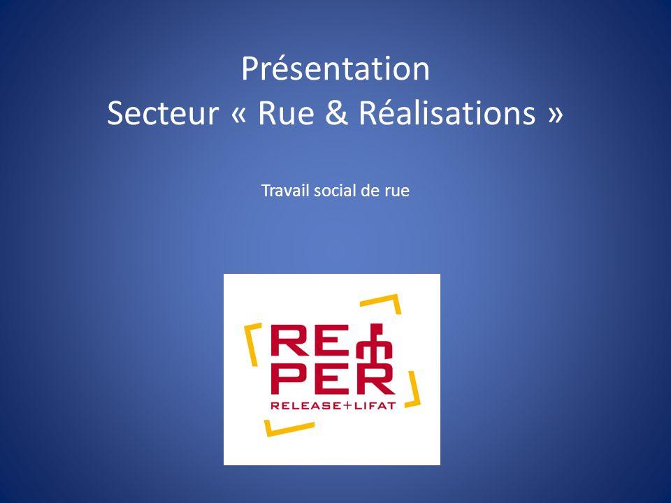 Présentation Secteur « Rue & Réalisations » Travail social de rue