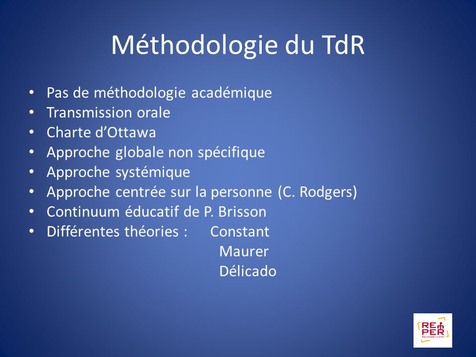 Méthodologie du TdR Pas de méthodologie académique Transmission orale