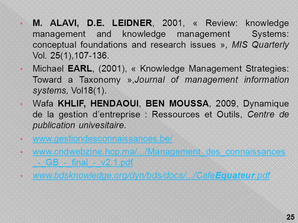 M. ALAVI, D.E. LEIDNER, 2001, « Review: knowledge management and knowledge management Systems: conceptual foundations and research issues », MIS Quarterly Vol. 25(1),107-136.