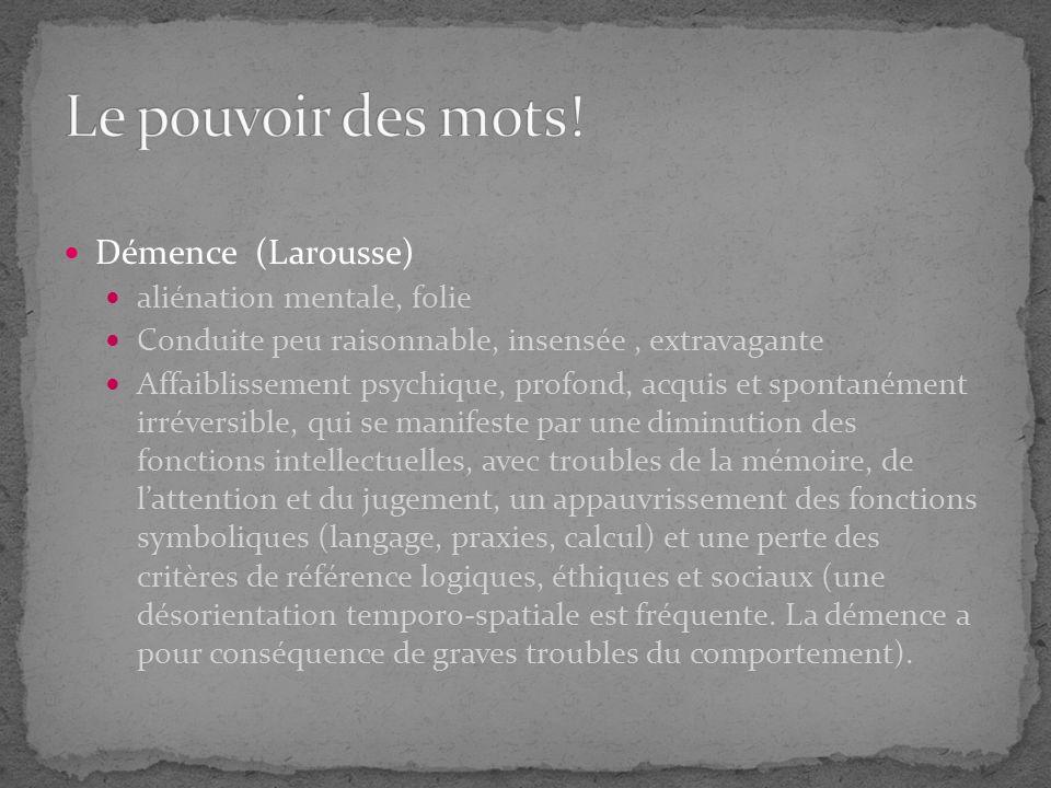 Le pouvoir des mots! Démence (Larousse) aliénation mentale, folie