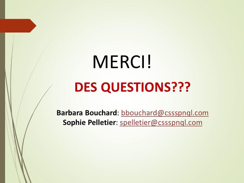 MERCI! DES QUESTIONS Barbara Bouchard: bbouchard@cssspnql.com