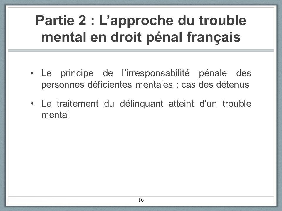Partie 2 : L'approche du trouble mental en droit pénal français