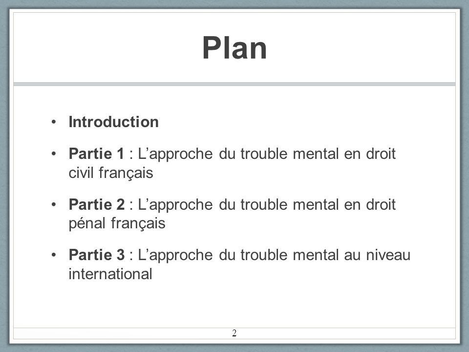Plan Introduction. Partie 1 : L'approche du trouble mental en droit civil français.