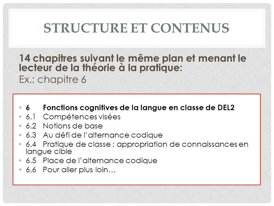 Structure et contenus 14 chapitres suivant le même plan et menant le lecteur de la théorie à la pratique: Ex.: chapitre 6