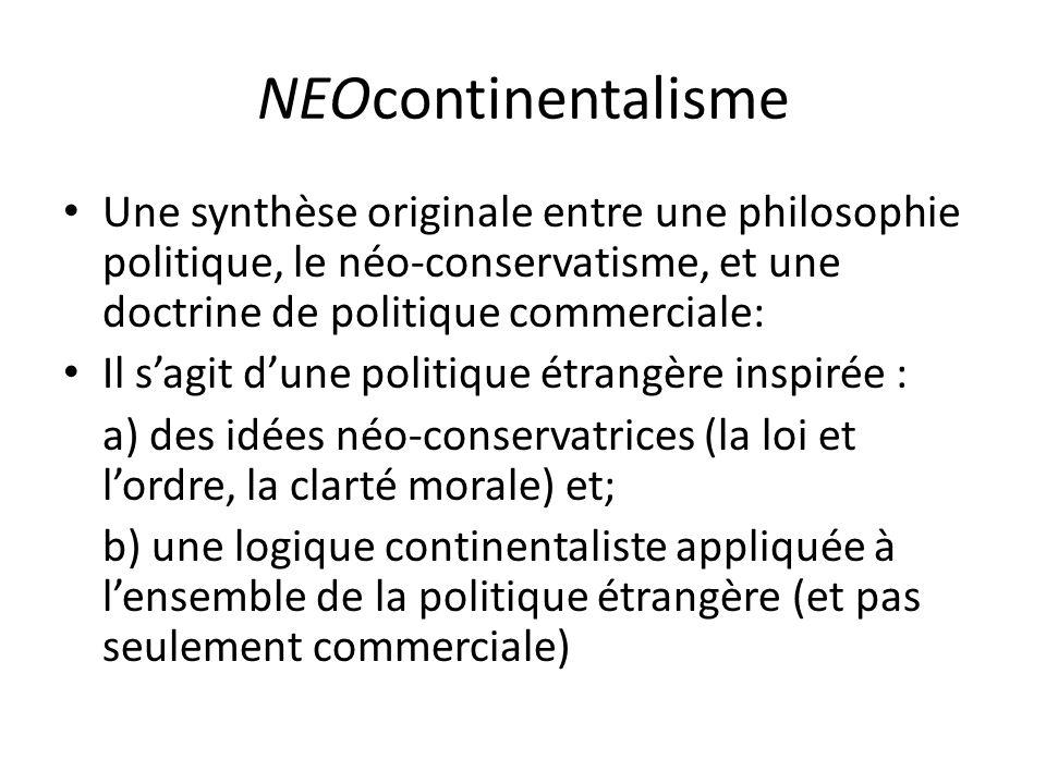 NEOcontinentalisme Une synthèse originale entre une philosophie politique, le néo-conservatisme, et une doctrine de politique commerciale: