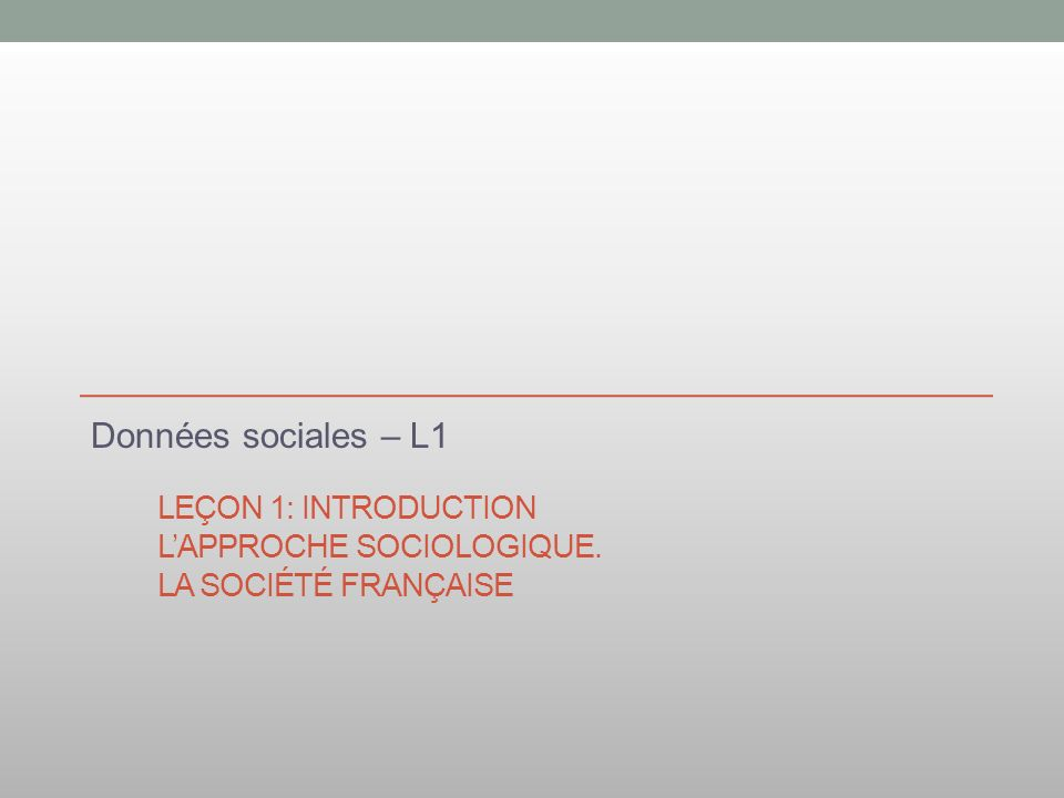 Leçon 1: Introduction L'approche sociologique. La société française