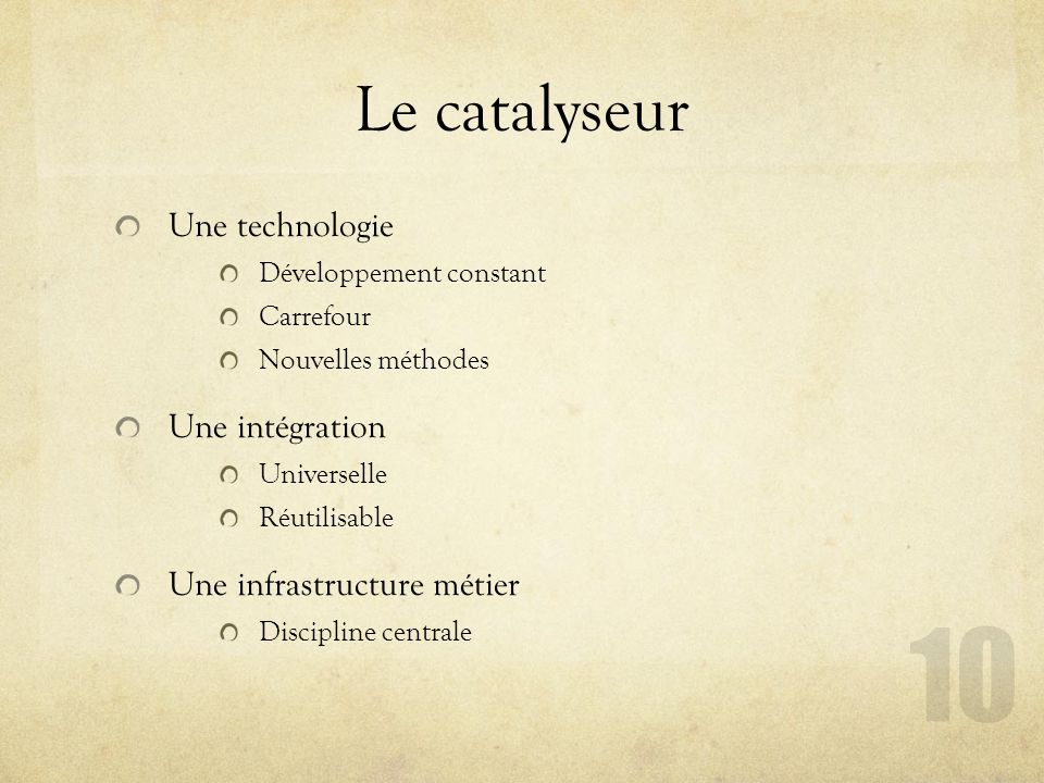 Le catalyseur Une technologie Une intégration