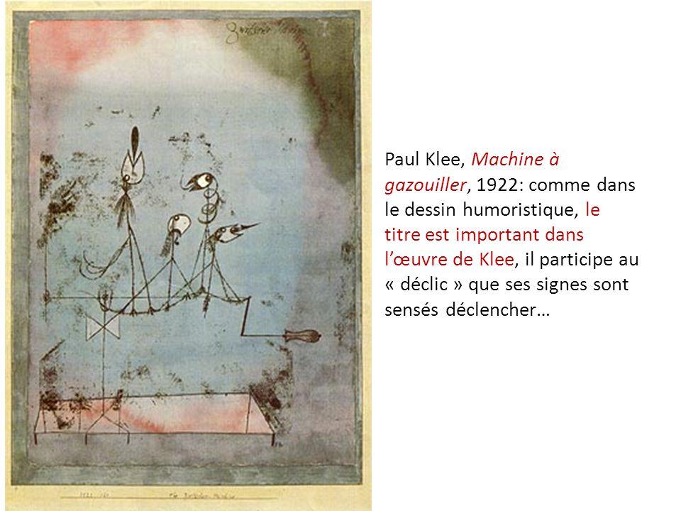 Paul Klee, Machine à gazouiller, 1922: comme dans le dessin humoristique, le titre est important dans l'œuvre de Klee, il participe au « déclic » que ses signes sont sensés déclencher…