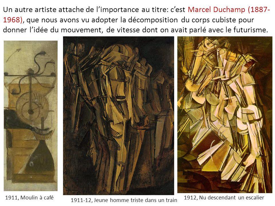 Un autre artiste attache de l'importance au titre: c'est Marcel Duchamp (1887-1968), que nous avons vu adopter la décomposition du corps cubiste pour donner l'idée du mouvement, de vitesse dont on avait parlé avec le futurisme.