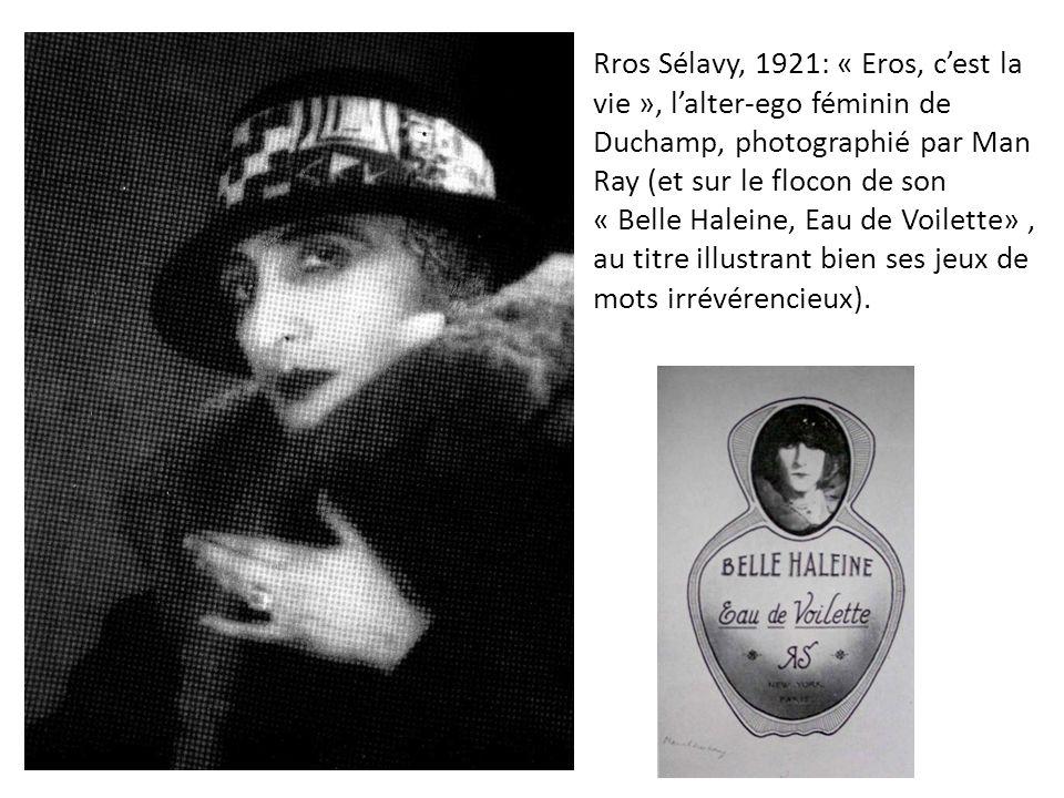 Rros Sélavy, 1921: « Eros, c'est la vie », l'alter-ego féminin de Duchamp, photographié par Man Ray (et sur le flocon de son « Belle Haleine, Eau de Voilette» , au titre illustrant bien ses jeux de mots irrévérencieux).
