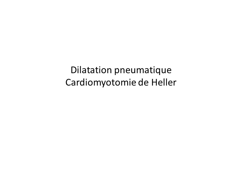 Dilatation pneumatique Cardiomyotomie de Heller