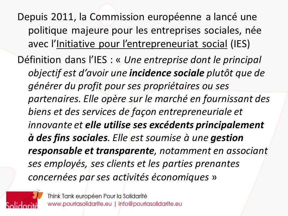 Depuis 2011, la Commission européenne a lancé une politique majeure pour les entreprises sociales, née avec l'Initiative pour l'entrepreneuriat social (IES) Définition dans l'IES : « Une entreprise dont le principal objectif est d'avoir une incidence sociale plutôt que de générer du profit pour ses propriétaires ou ses partenaires.