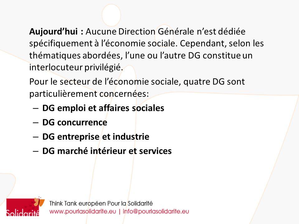 Aujourd'hui : Aucune Direction Générale n'est dédiée spécifiquement à l'économie sociale. Cependant, selon les thématiques abordées, l'une ou l'autre DG constitue un interlocuteur privilégié.