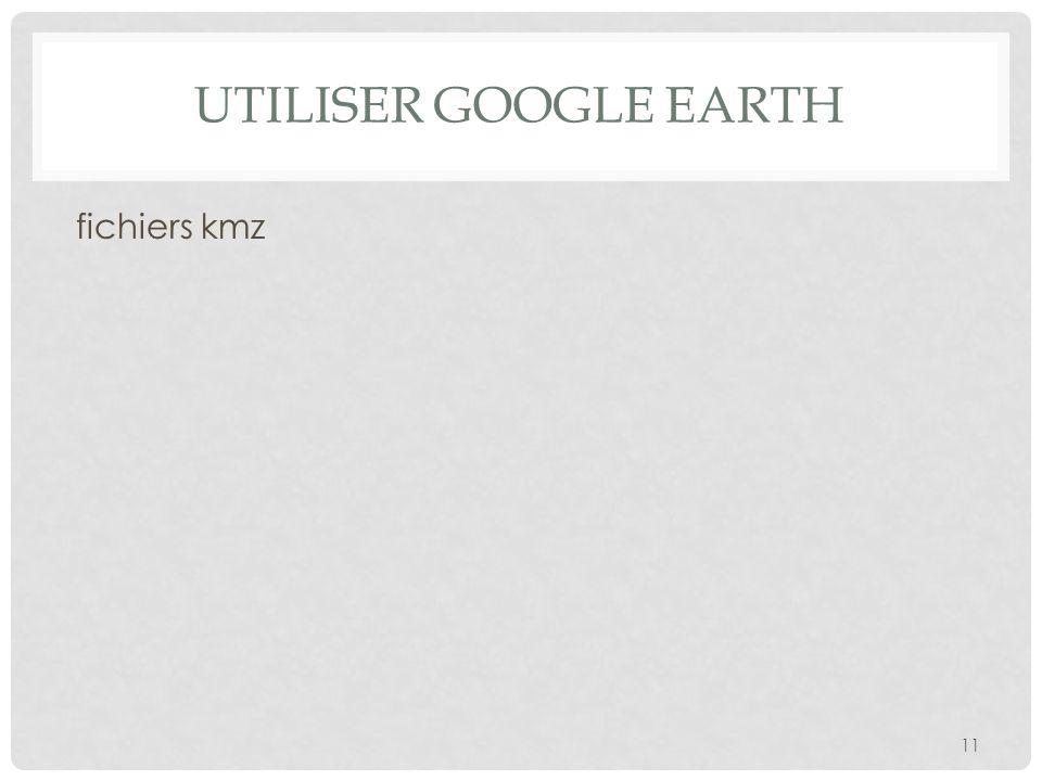 Utiliser google earth fichiers kmz