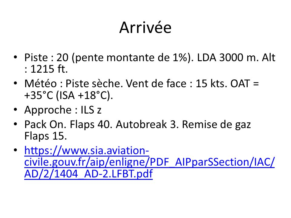 Arrivée Piste : 20 (pente montante de 1%). LDA 3000 m. Alt : 1215 ft.