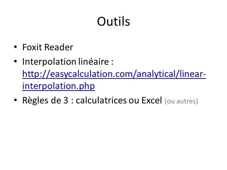 Outils Foxit Reader. Interpolation linéaire : http://easycalculation.com/analytical/linear-interpolation.php.