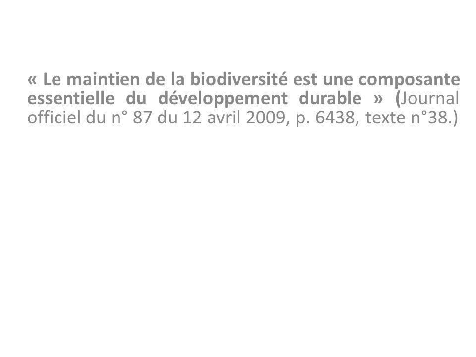 « Le maintien de la biodiversité est une composante essentielle du développement durable » (Journal officiel du n° 87 du 12 avril 2009, p.