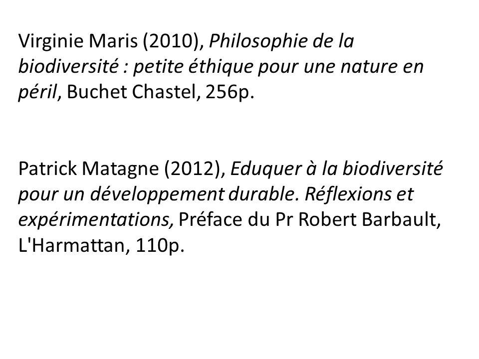 Virginie Maris (2010), Philosophie de la biodiversité : petite éthique pour une nature en péril, Buchet Chastel, 256p.