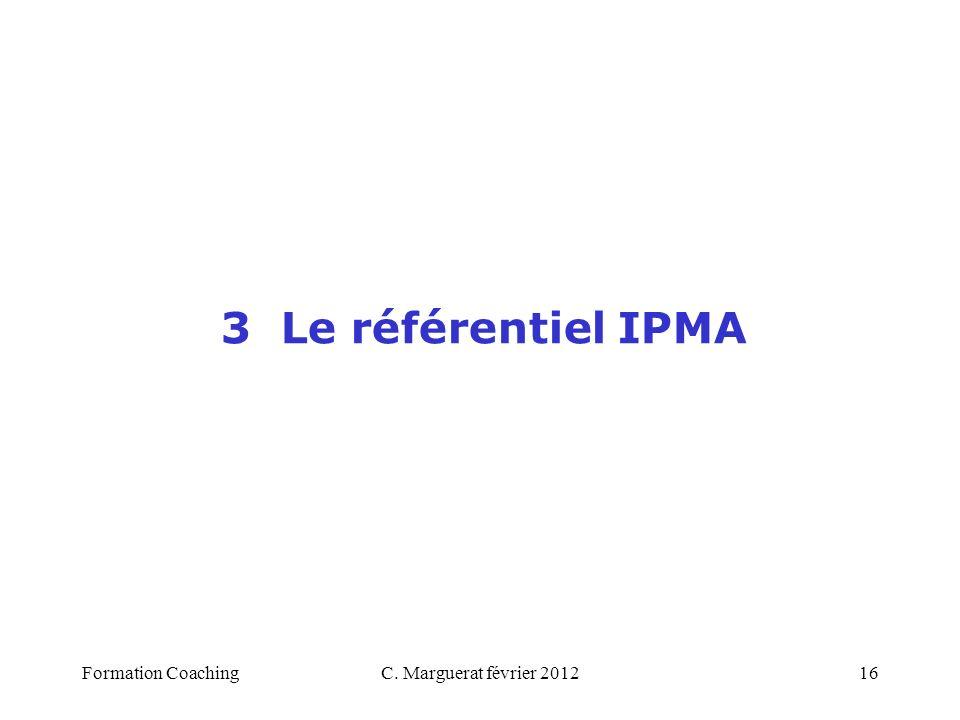 3 Le référentiel IPMA Formation Coaching C. Marguerat février 2012